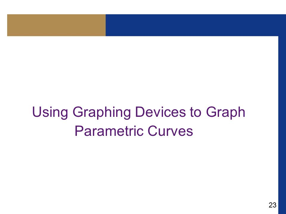 Using Graphing Devices to Graph Parametric Curves