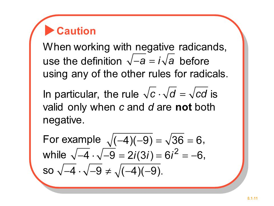 Caution When working with negative radicands, use the definition before using any of the other rules for radicals.