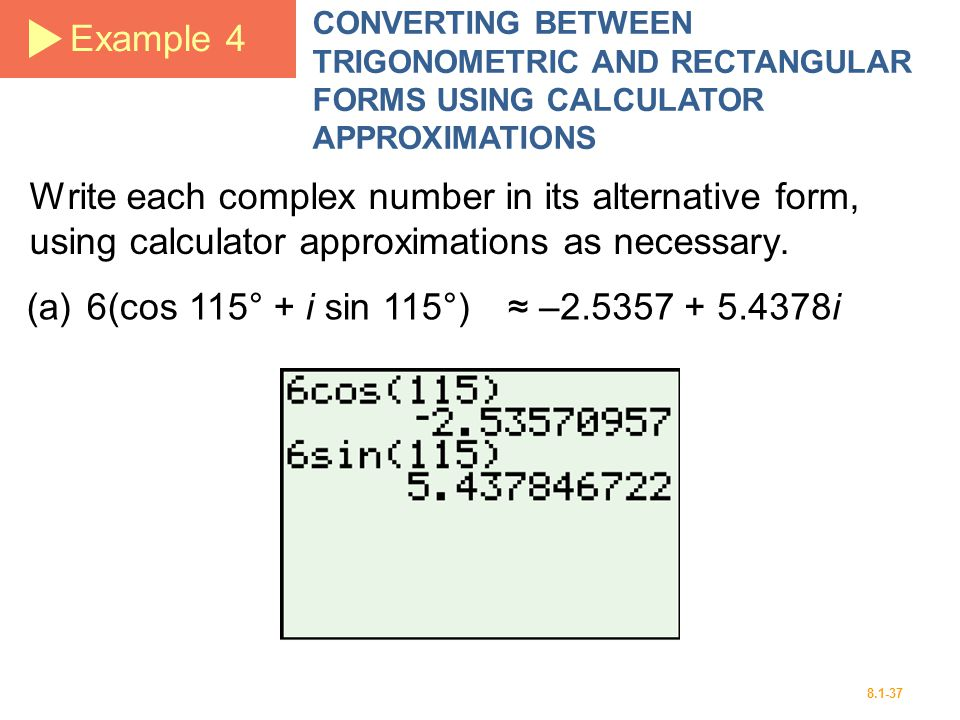 Example 4 CONVERTING BETWEEN TRIGONOMETRIC AND RECTANGULAR FORMS USING CALCULATOR APPROXIMATIONS.