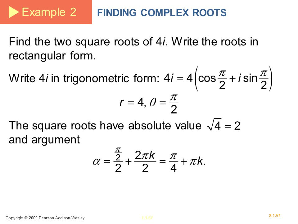 Find the two square roots of 4i. Write the roots in rectangular form.