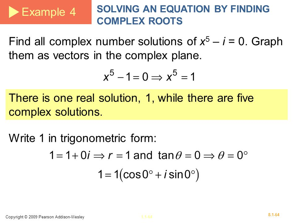 There is one real solution, 1, while there are five complex solutions.