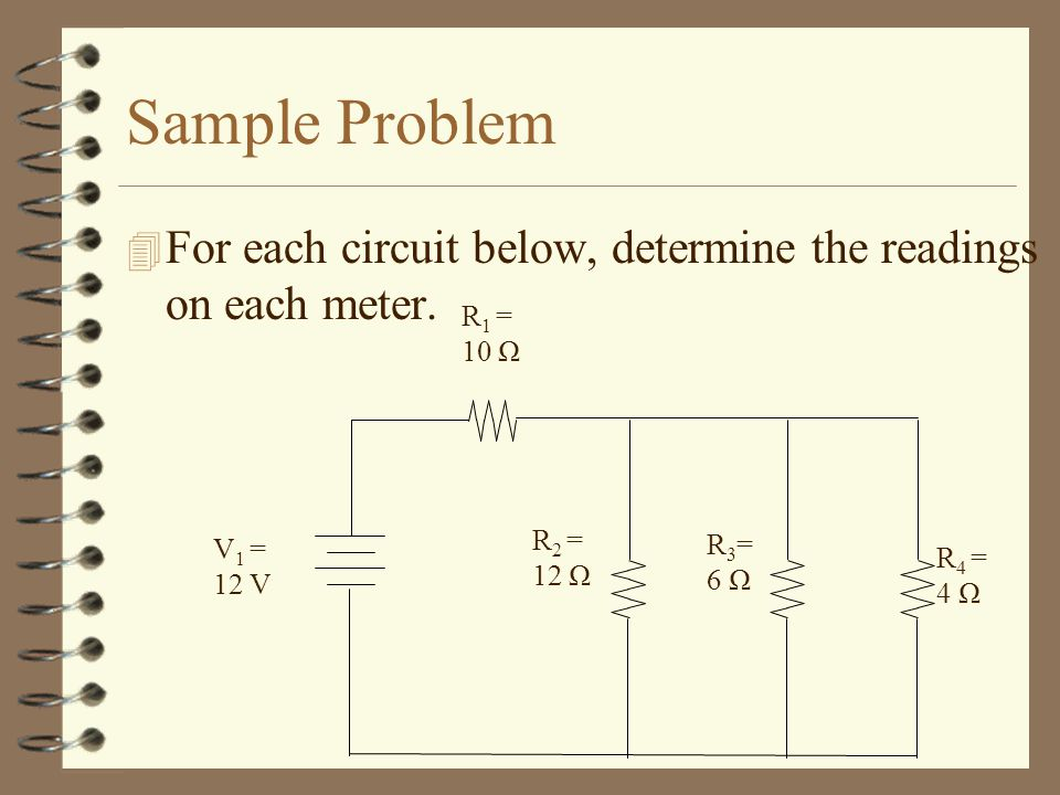 Sample Problem For each circuit below, determine the readings on each meter. R1 = 10 Ω. R2 = 12 Ω.