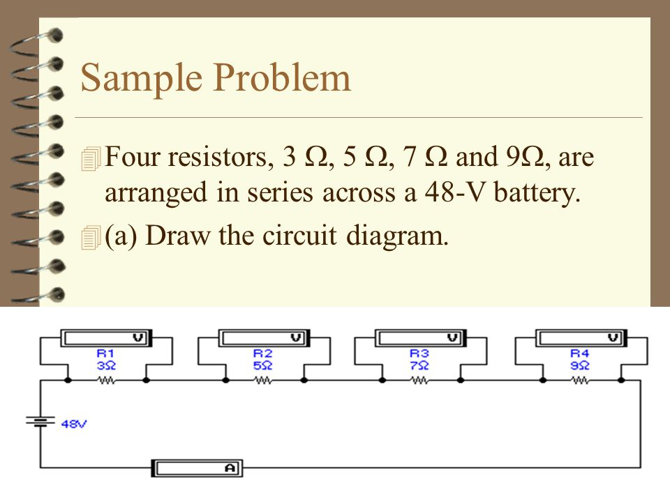 Sample Problem Four resistors, 3 , 5 , 7  and 9, are arranged in series across a 48-V battery.