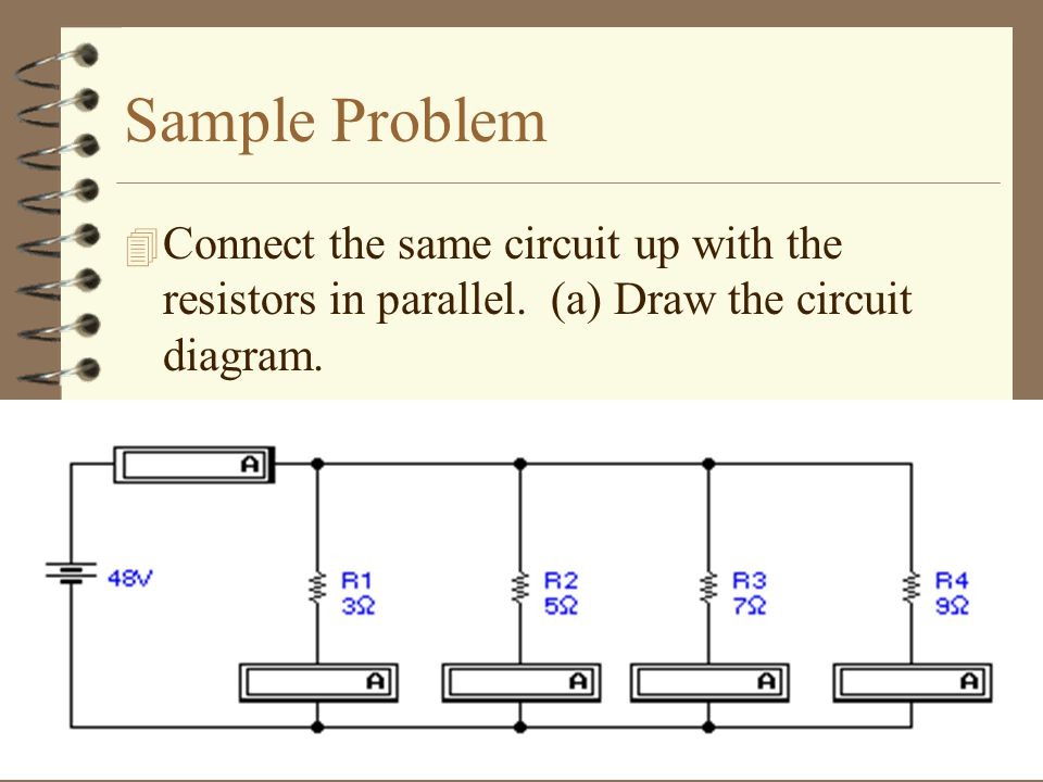 Sample Problem Connect the same circuit up with the resistors in parallel.