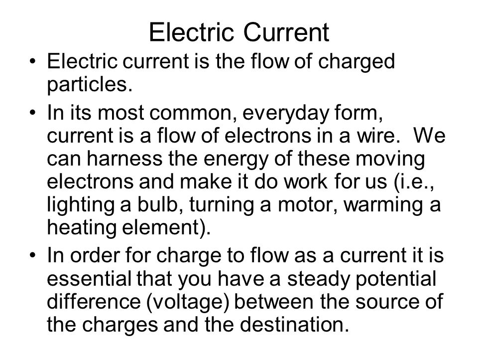 Electric Current Electric current is the flow of charged particles ...
