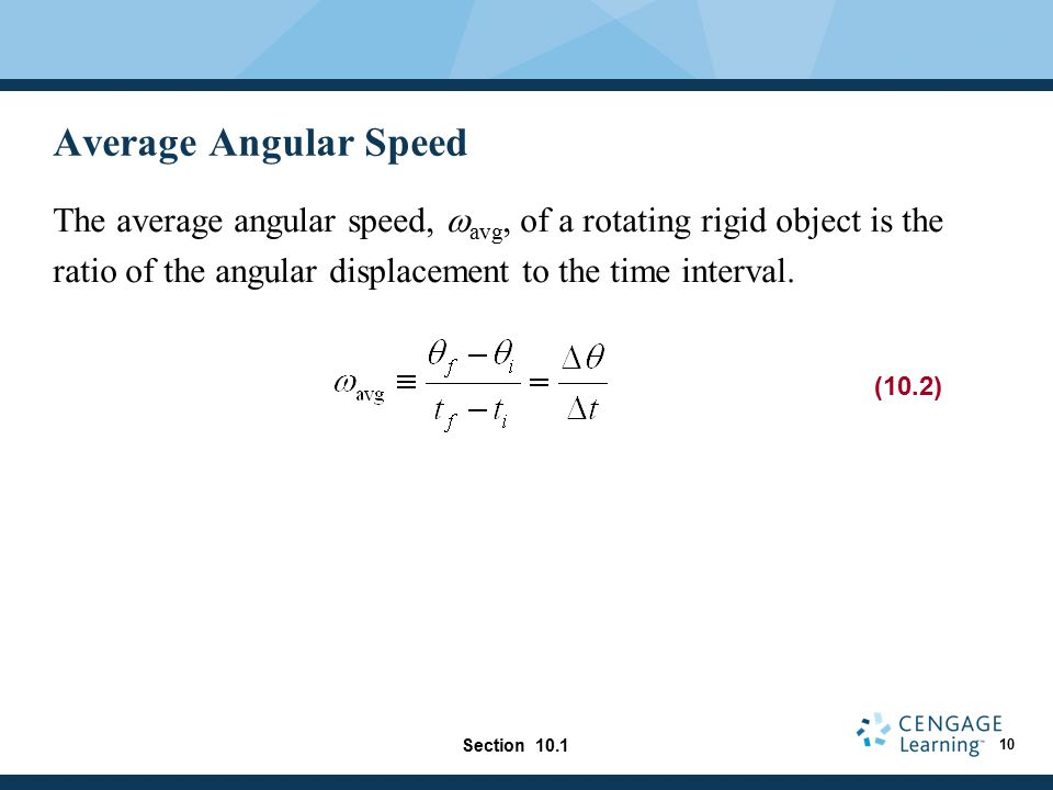 Average Angular Speed The average angular speed, wavg, of a rotating rigid object is the ratio of the angular displacement to the time interval.