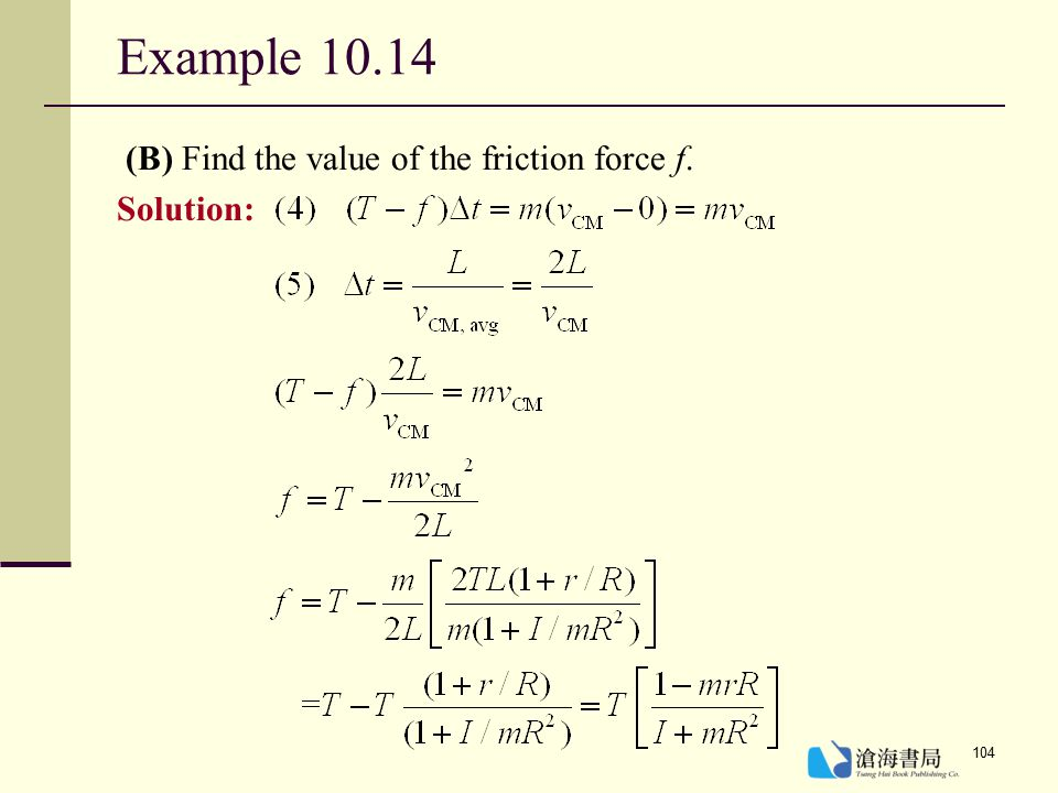 Example 10.14 (B) Find the value of the friction force f. Solution:
