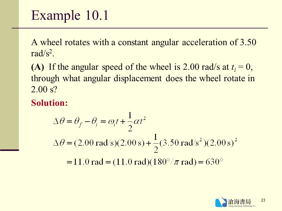 Example 10.1 A wheel rotates with a constant angular acceleration of 3.50 rad/s2.