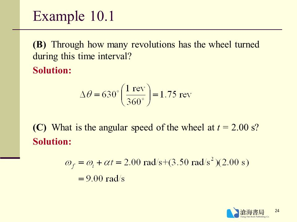Example 10.1 (B) Through how many revolutions has the wheel turned during this time interval Solution:
