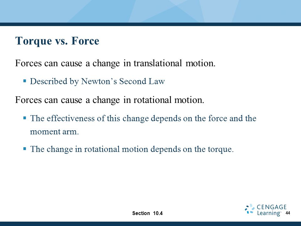 Torque vs. Force Forces can cause a change in translational motion.