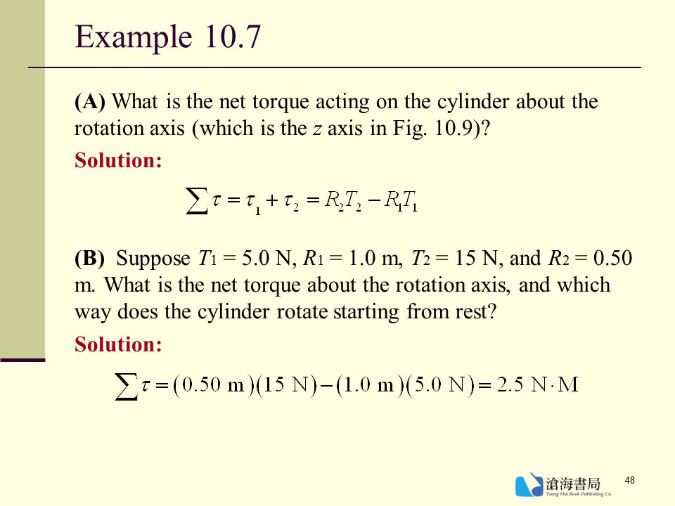 Example 10.7 (A) What is the net torque acting on the cylinder about the rotation axis (which is the z axis in Fig. 10.9)