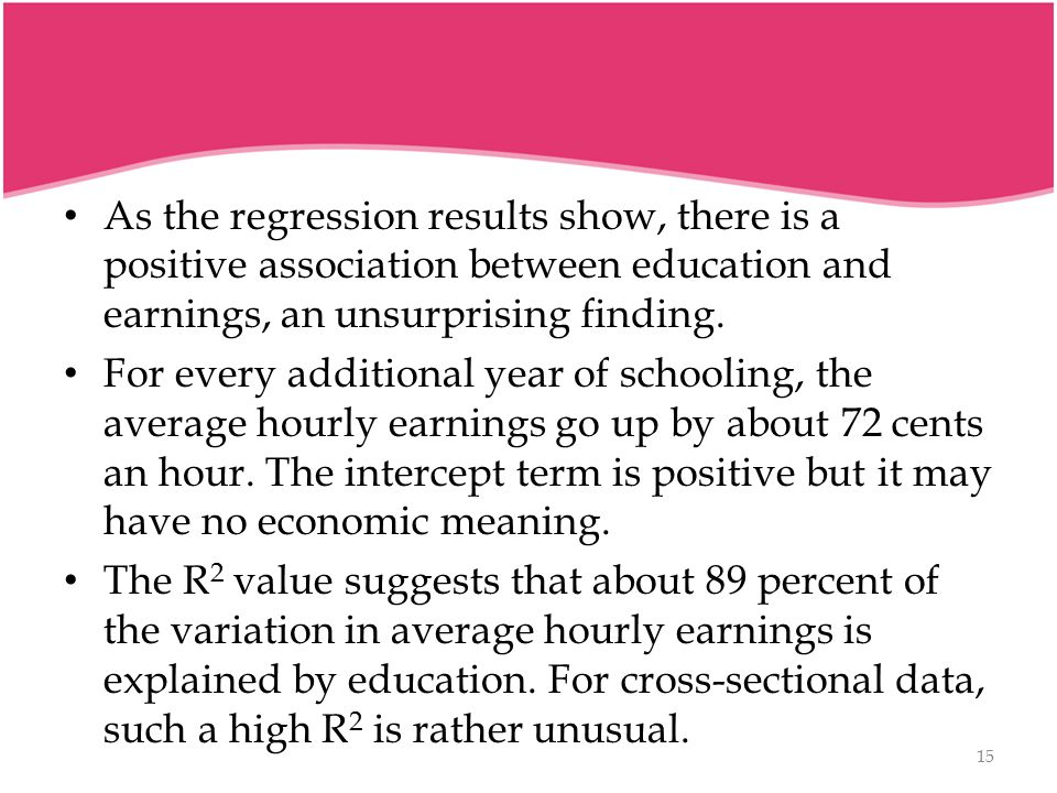 As the regression results show, there is a positive association between education and earnings, an unsurprising finding.