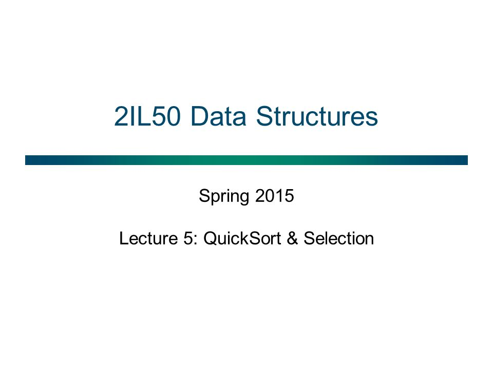 Spring 2015 Lecture 5: QuickSort & Selection