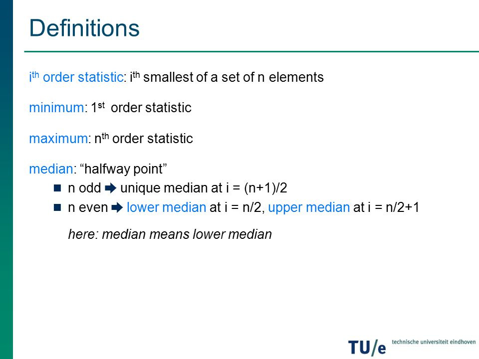Definitions ith order statistic: ith smallest of a set of n elements