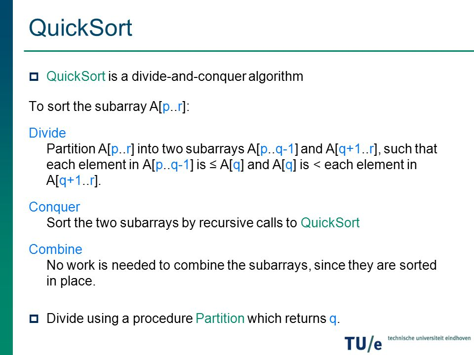 QuickSort QuickSort is a divide-and-conquer algorithm