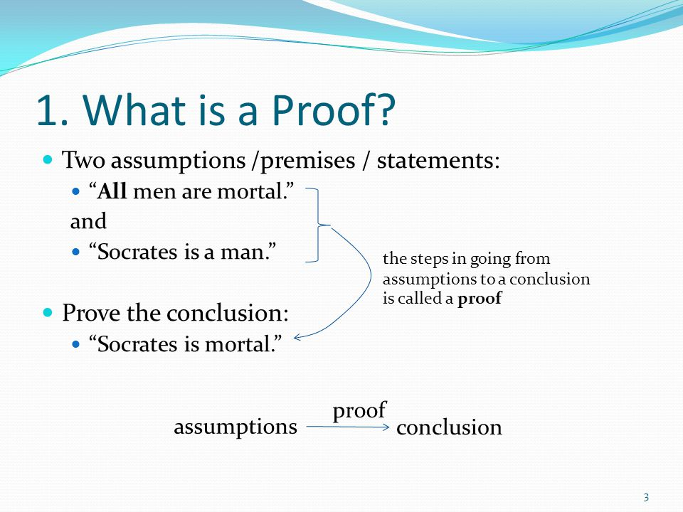 1. What is a Proof Two assumptions /premises / statements: