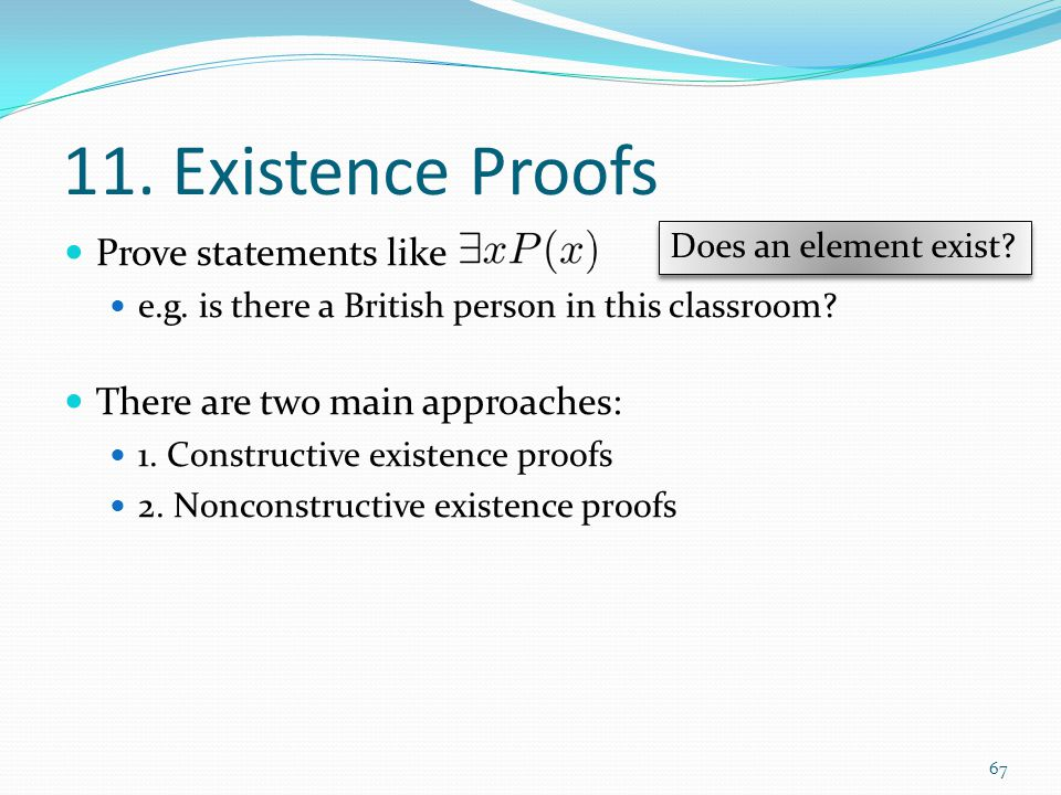 11. Existence Proofs Prove statements like