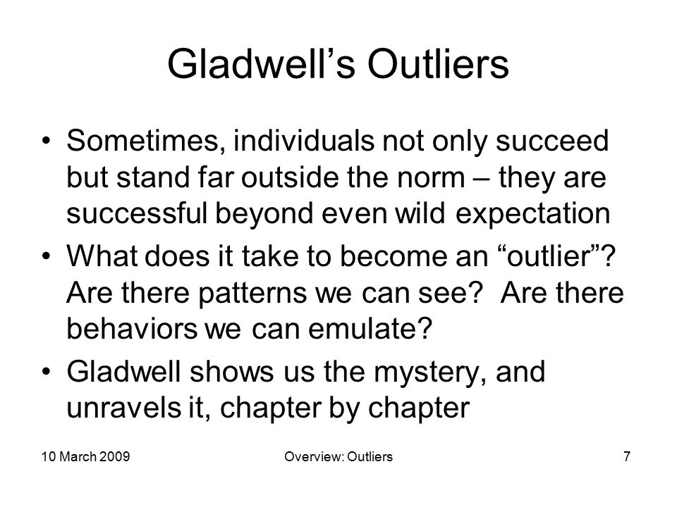 the theme of success in outliers by malcolm gladwell In outliers he transforms the way we understand success synopsis in this stunning bestseller, malcolm gladwell takes us on an intellectual journey through the world of outliers--the best and the brightest, the most famous and the most successful.