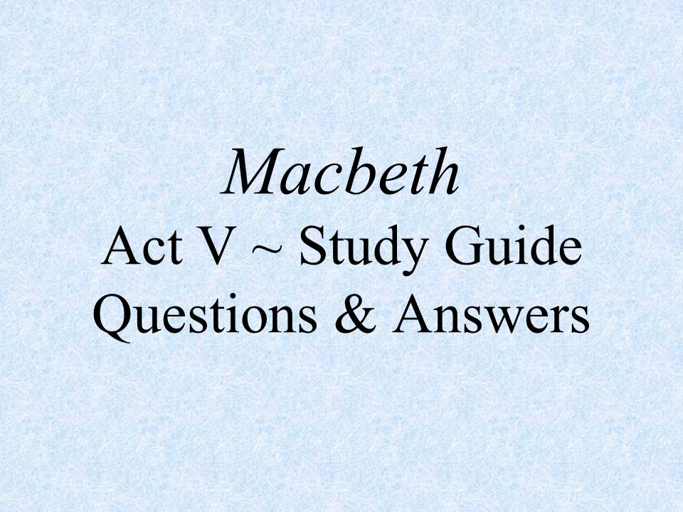 macbeth study guide act Macbeth study guide macbeth is shakespeare's shortest tragedy, and very likely, the most reworked of all shakespeare's plays it is now assumed that some of the play was actually written by a contemporary of shakespeare, thomas middleton, and modern editors have found it necessary to rearranged lines they feel are otherwise disjointed and confusing.