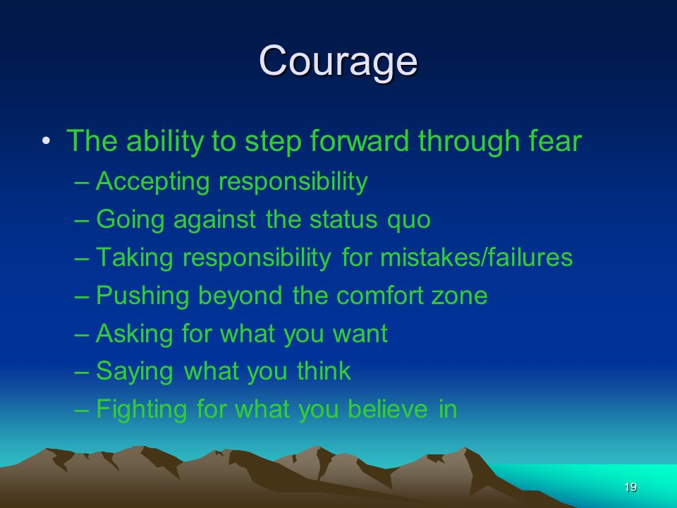 Courage The ability to step forward through fear