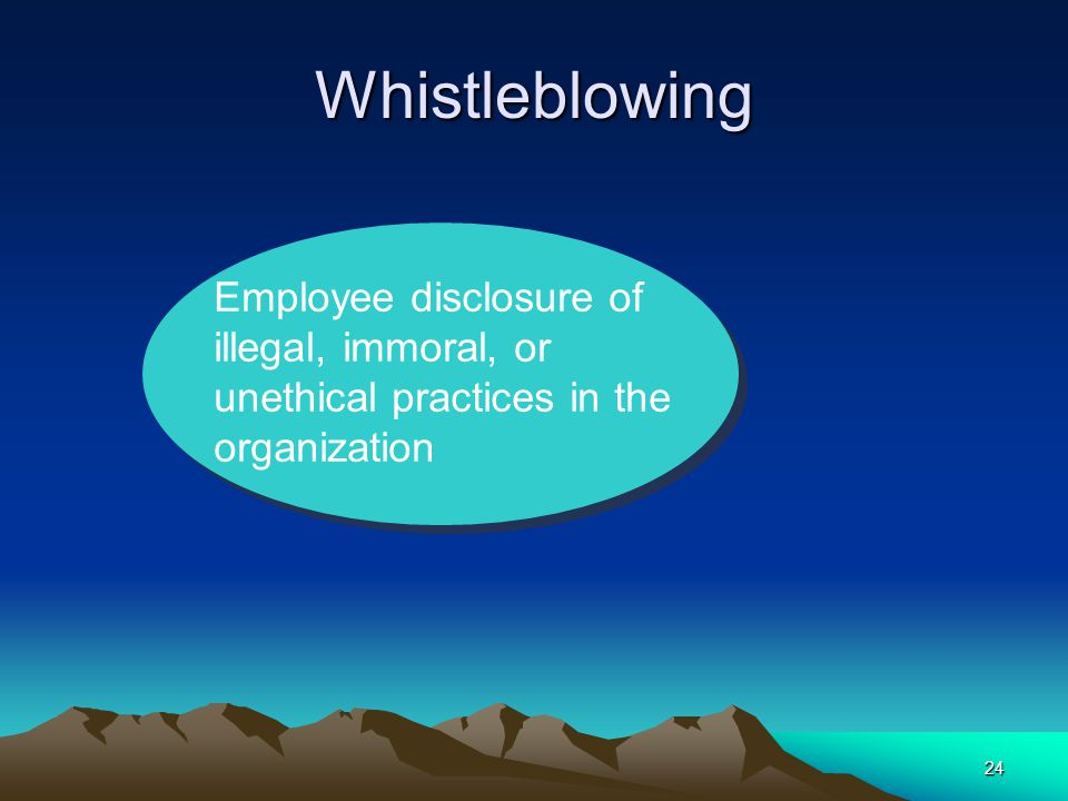 Whistleblowing Employee disclosure of illegal, immoral, or unethical practices in the organization