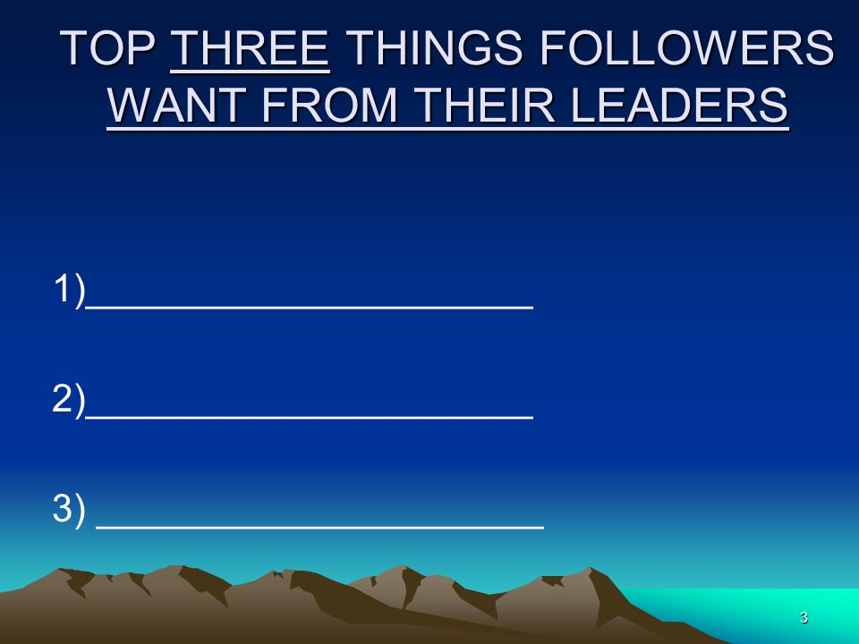TOP THREE THINGS FOLLOWERS WANT FROM THEIR LEADERS
