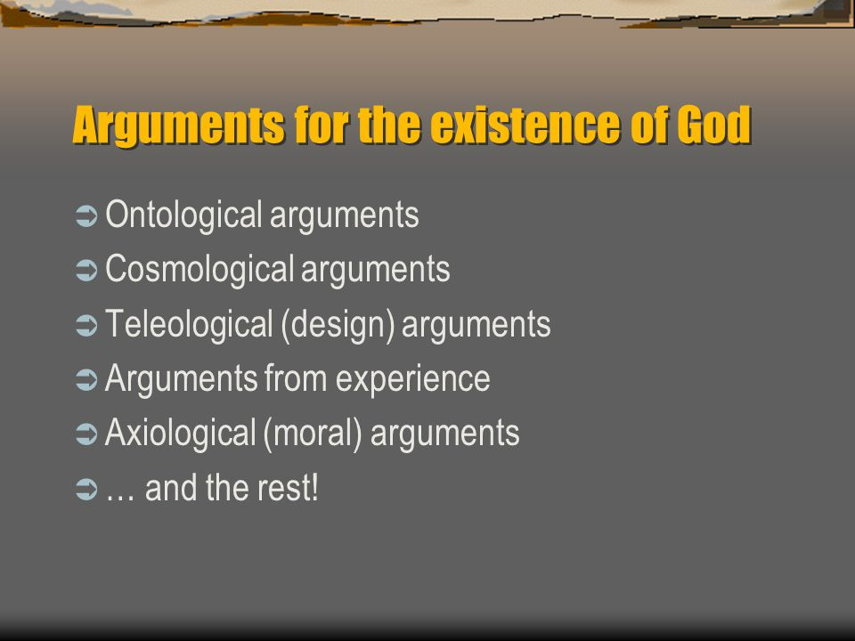 "an overview of arguments regarding gods existence In this reading aquinas presents his five a posteriori arguments for the existence of god the first argument begins with the regarding the proposition ""god."