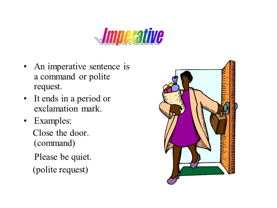 . Imperative Please be quiet.