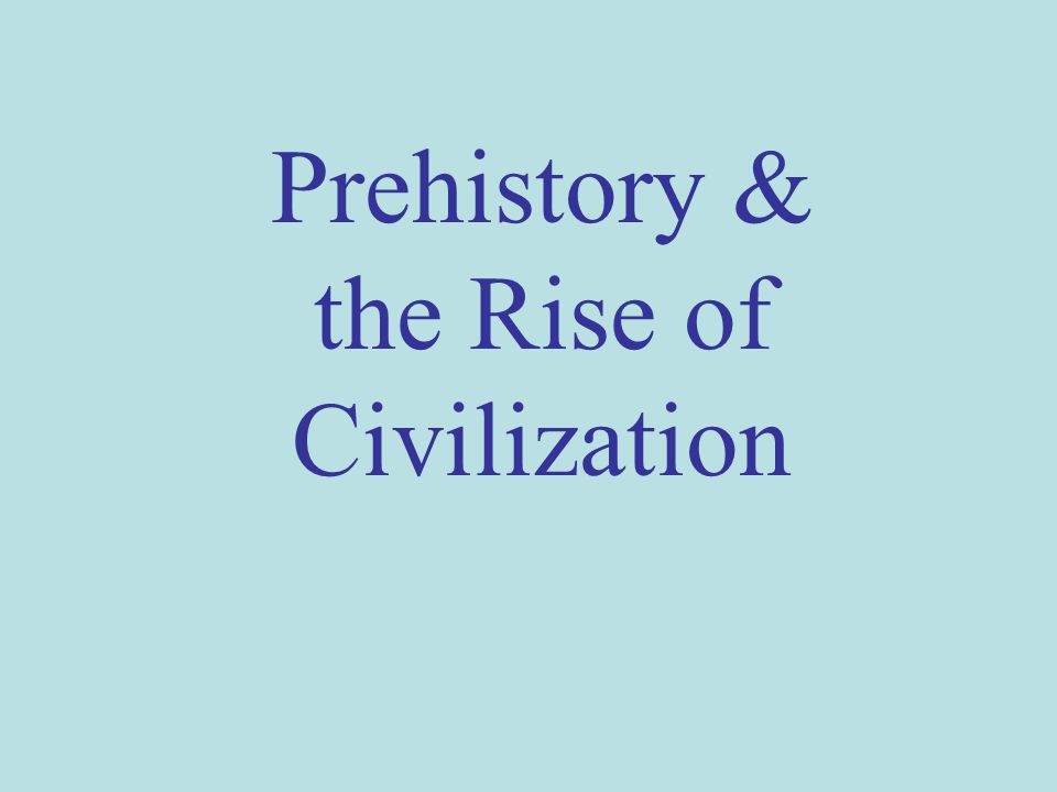 Prehistory & the Rise of Civilization