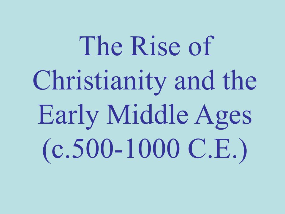 The Rise of Christianity and the Early Middle Ages
