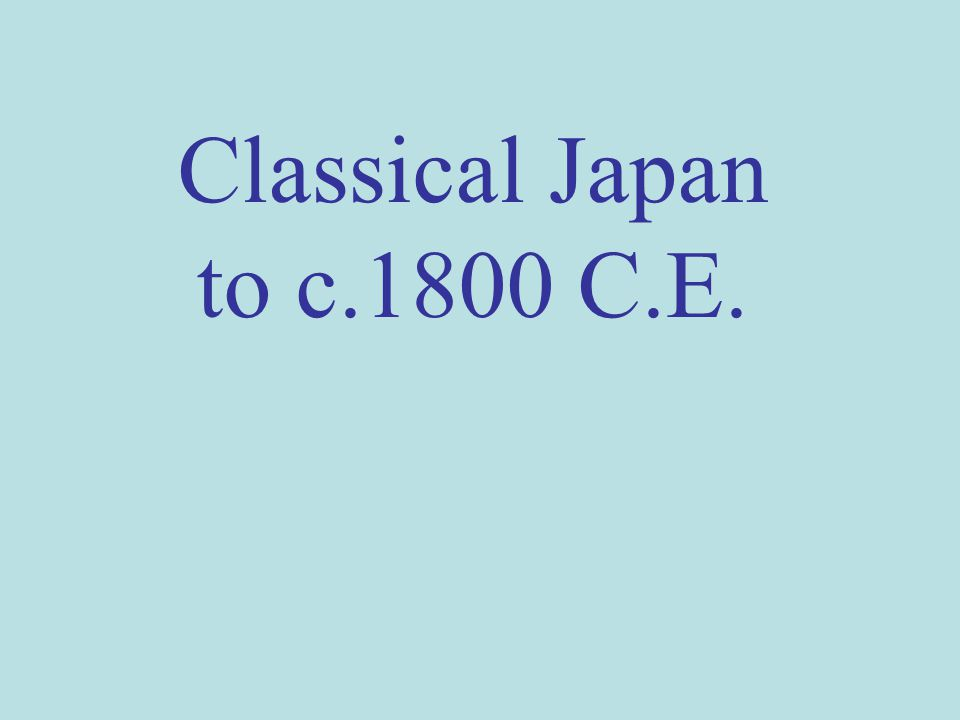 Classical Japan to c.1800 C.E.