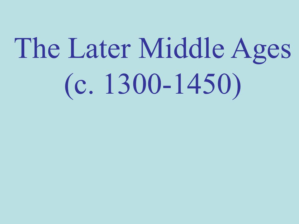 The Later Middle Ages (c. 1300-1450)