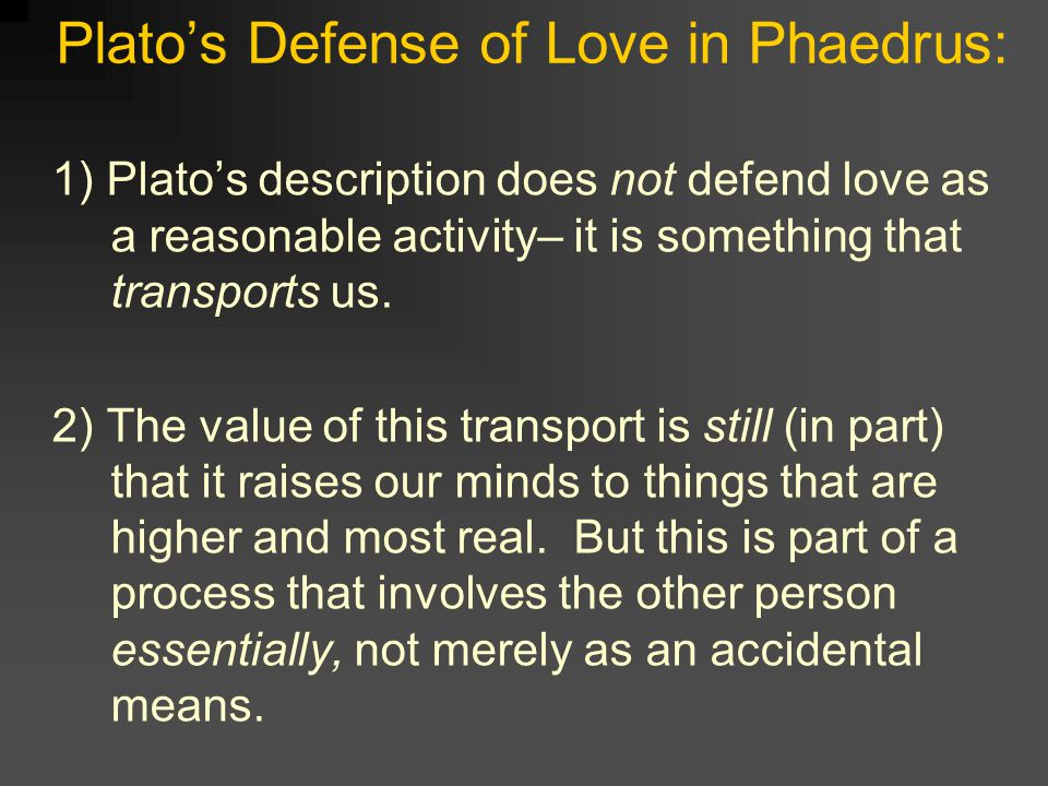 love madness phaedrus Despite the praise of madness in the phaedrus, which încï dental i y is absent from  claim to be in love with phaedrus, as he does with eaicïbïades.