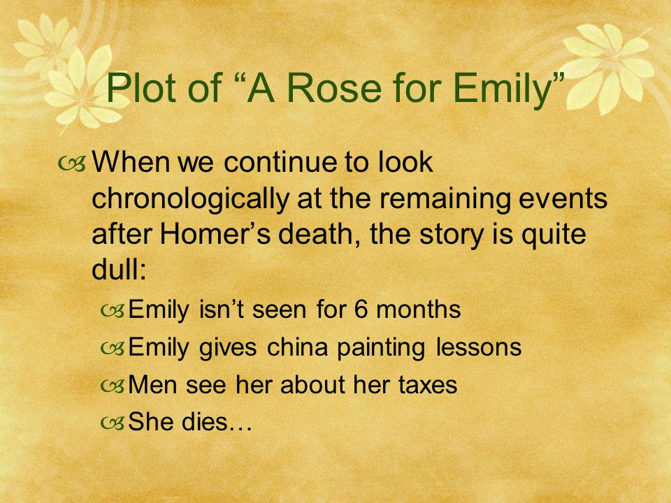 a rose for emily plot A rose for emily short story by william faulkner  the plot and setting in works of  fireplace stood a crayon portrait of miss emily's father they rose when .