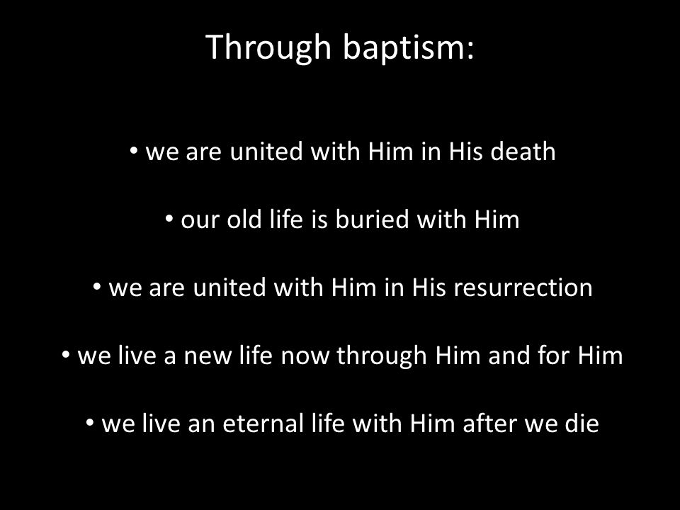 Through baptism: we are united with Him in His death