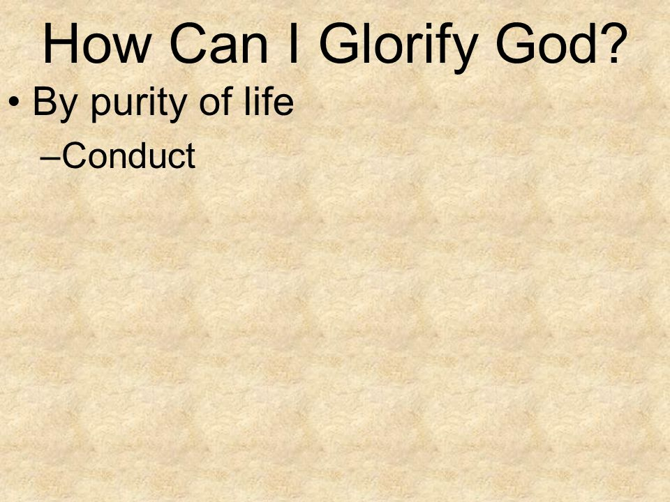 How Can I Glorify God By purity of life Conduct