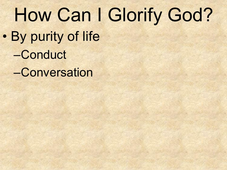 How Can I Glorify God By purity of life Conduct Conversation