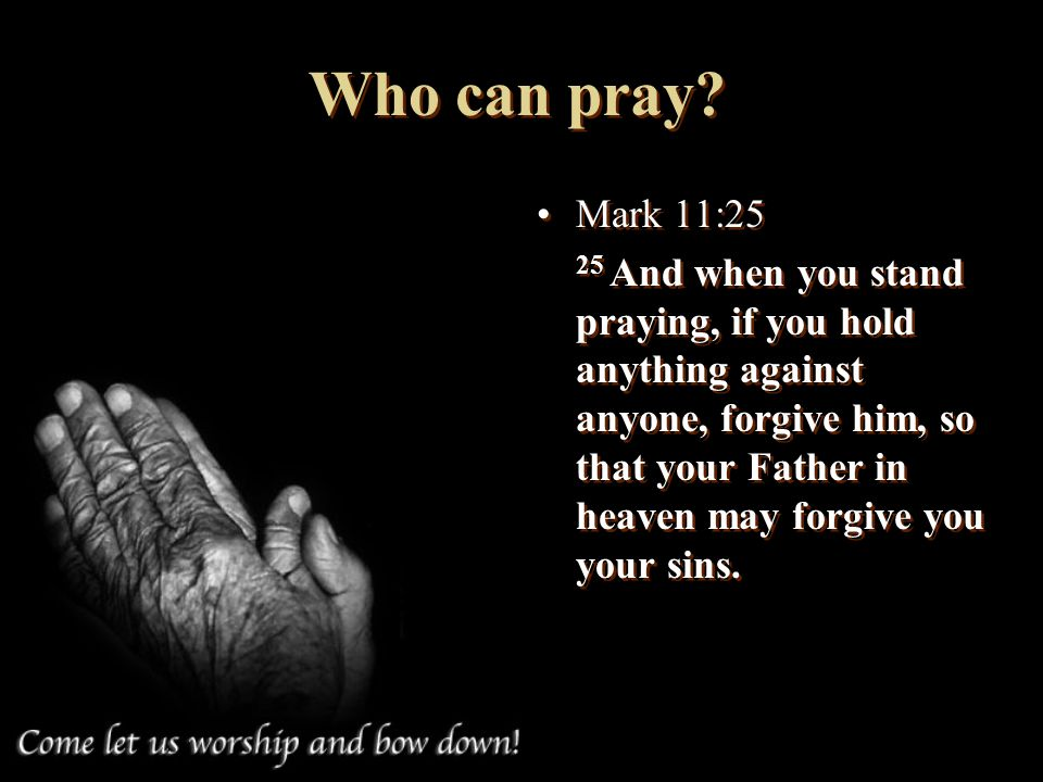 Who can pray Mark 11:25.
