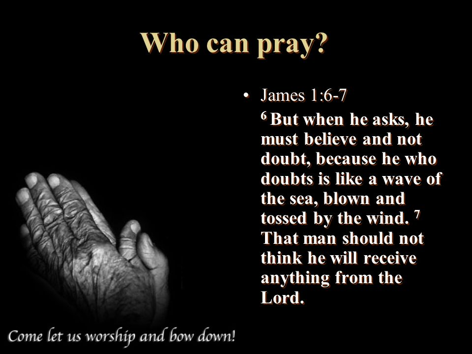 Who can pray James 1:6-7.