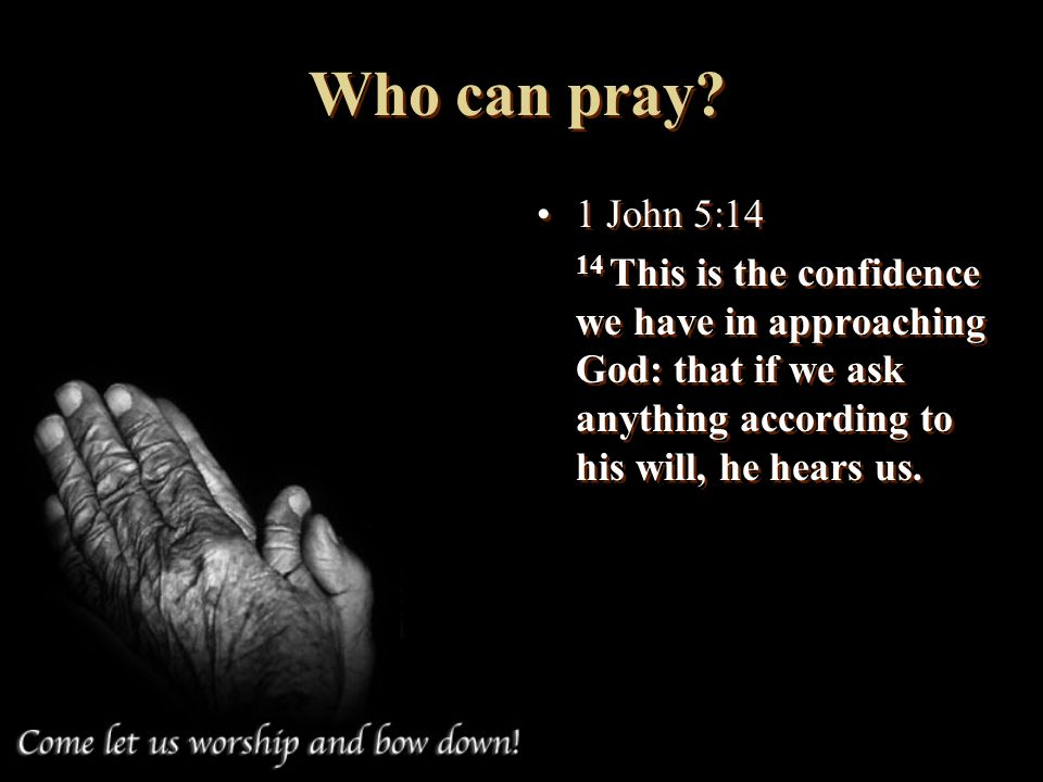 Who can pray. 1 John 5:14.