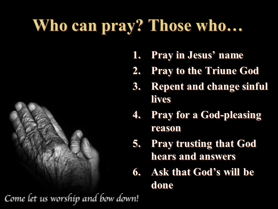Who can pray Those who… Pray in Jesus' name Pray to the Triune God