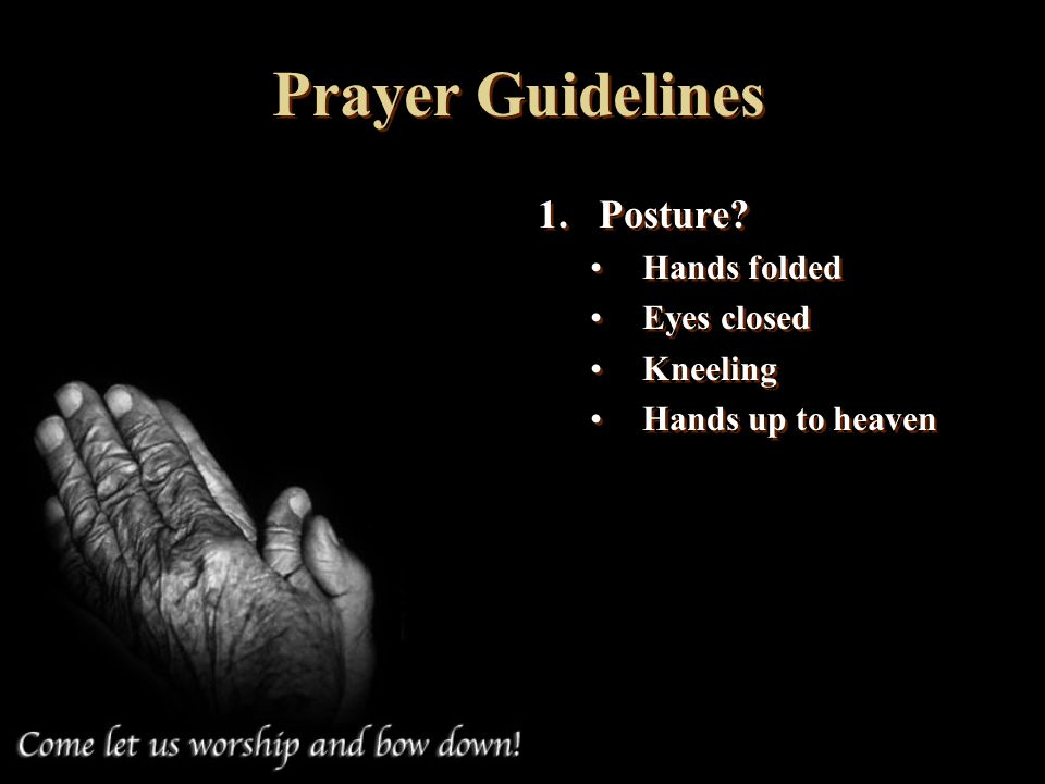 Prayer Guidelines Posture Hands folded Eyes closed Kneeling