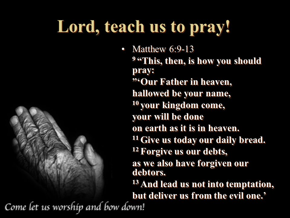 Lord, teach us to pray! Matthew 6:9-13