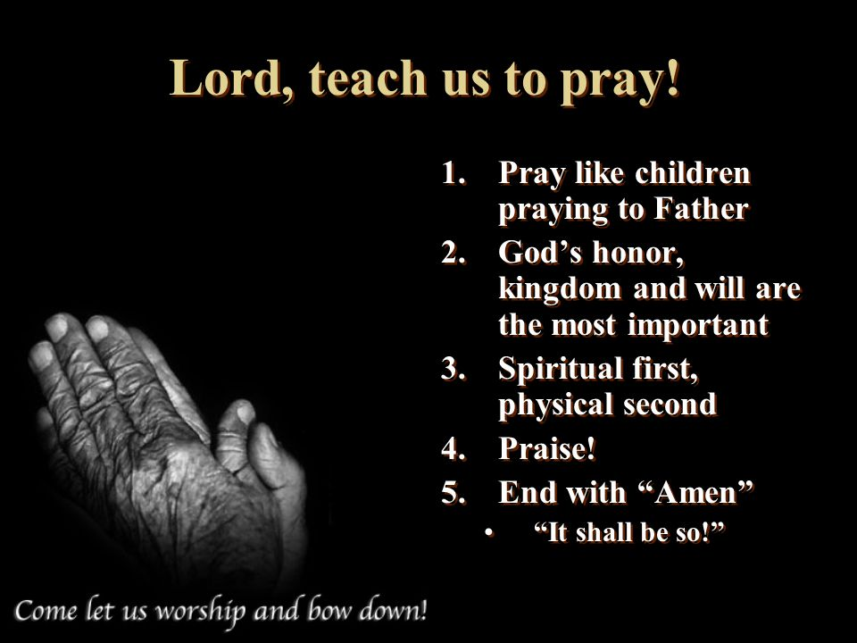 Lord, teach us to pray! Pray like children praying to Father