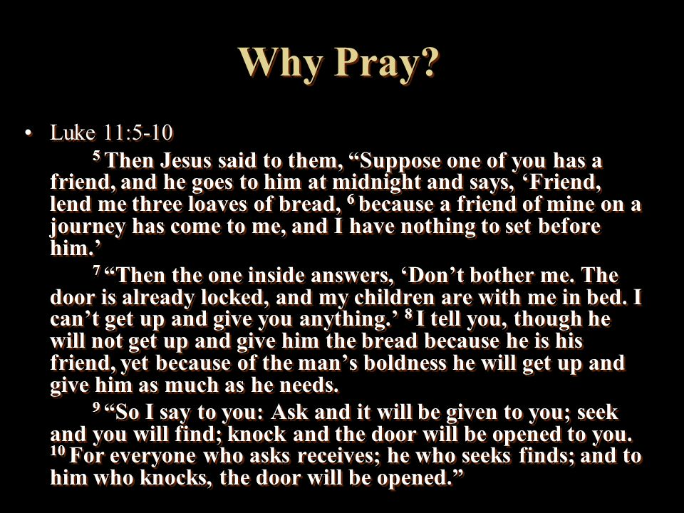Why Pray Luke 11:5-10.