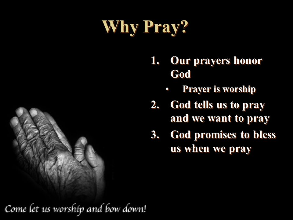 Why Pray Our prayers honor God