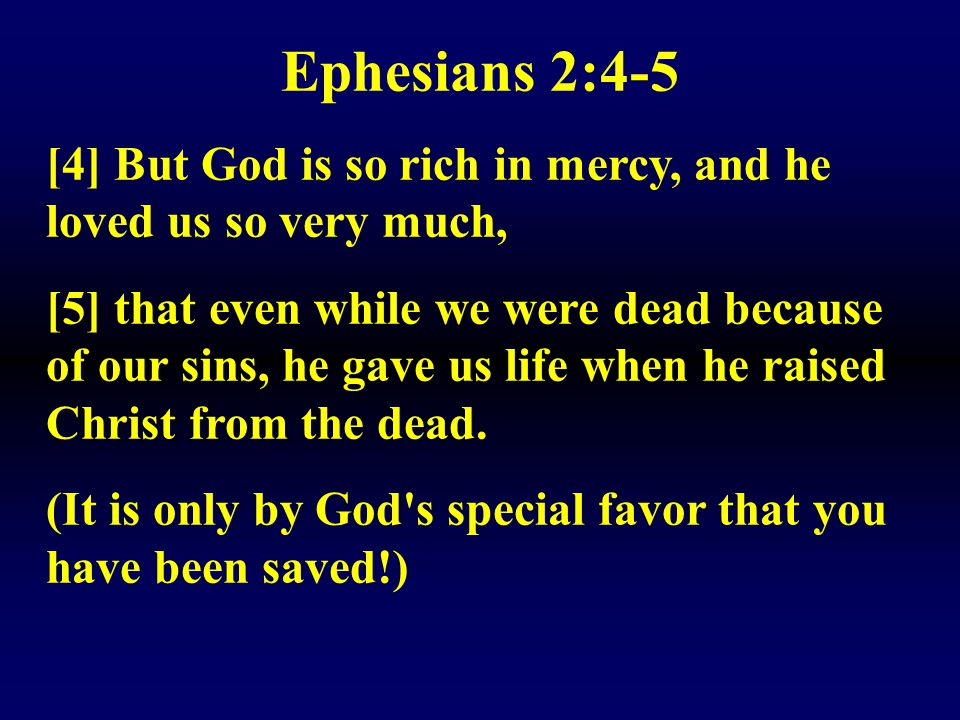 Ephesians 2:4-5 [4] But God is so rich in mercy, and he loved us so very much,