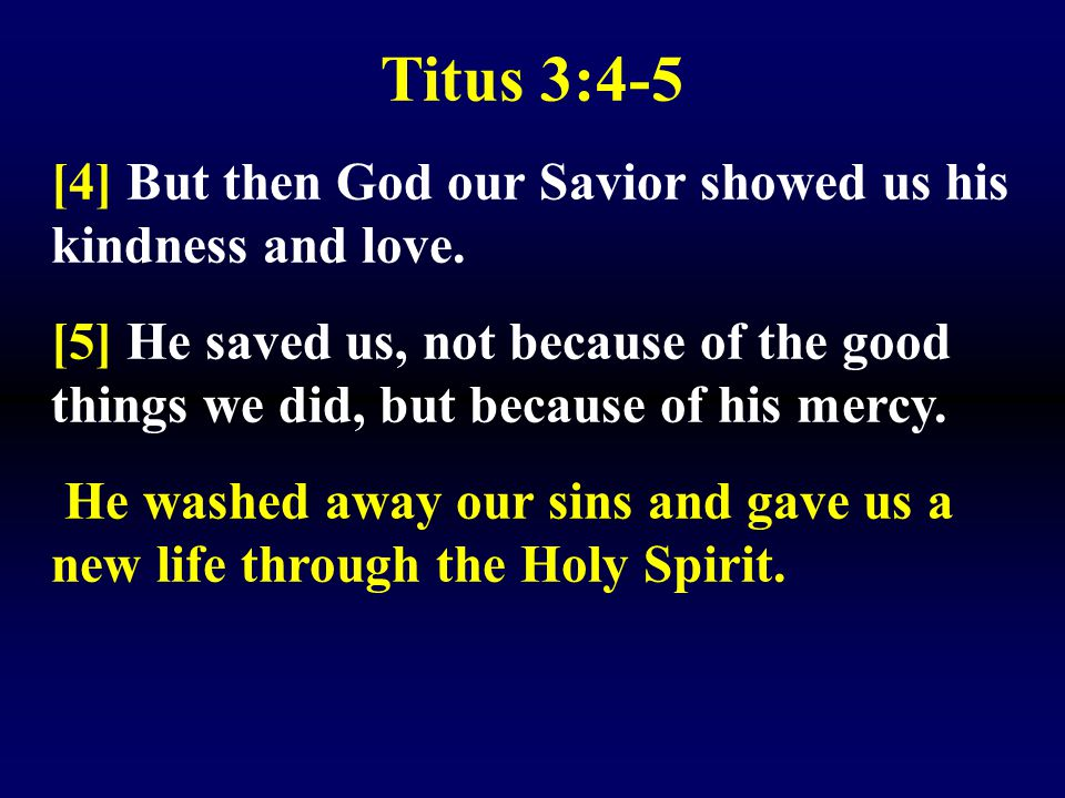 Titus 3:4-5 [4] But then God our Savior showed us his kindness and love.
