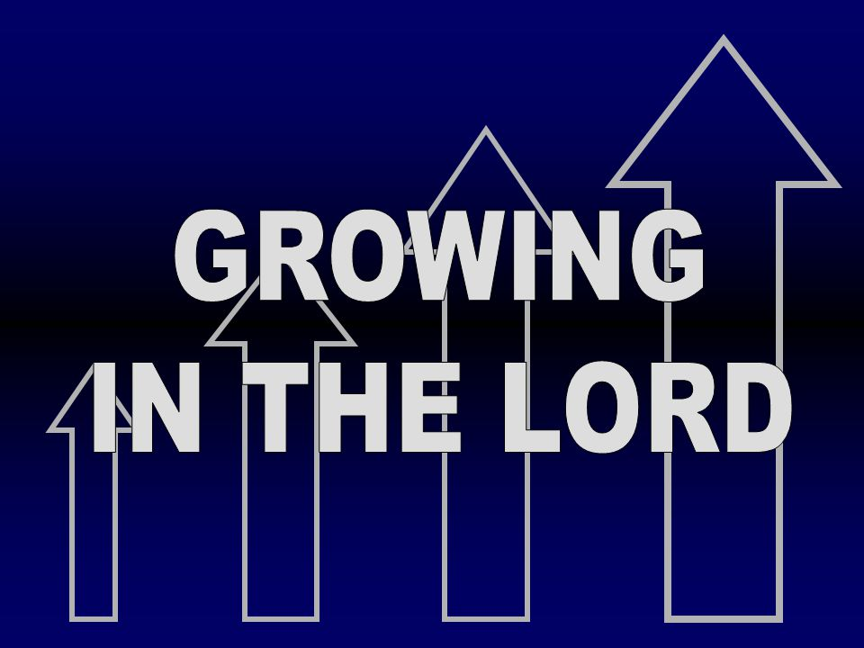 GROWING IN THE LORD