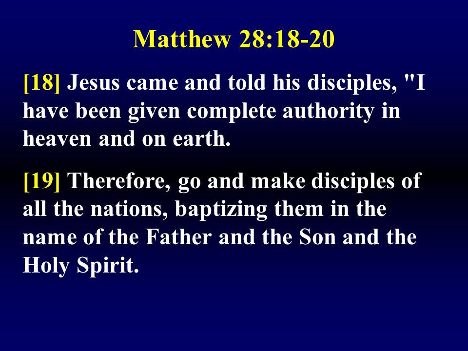 Matthew 28:18-20 [18] Jesus came and told his disciples, I have been given complete authority in heaven and on earth.